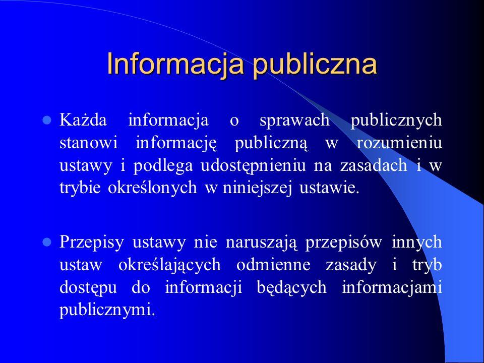 Informacja publiczna Każda informacja o sprawach publicznych stanowi informację publiczną w rozumieniu ustawy i podlega udostępnieniu na zasadach i w
