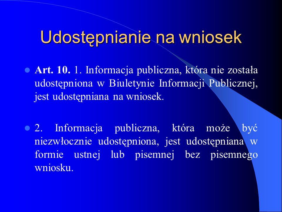 Udostępnianie na wniosek Art. 10. 1. Informacja publiczna, która nie została udostępniona w Biuletynie Informacji Publicznej, jest udostępniana na wni