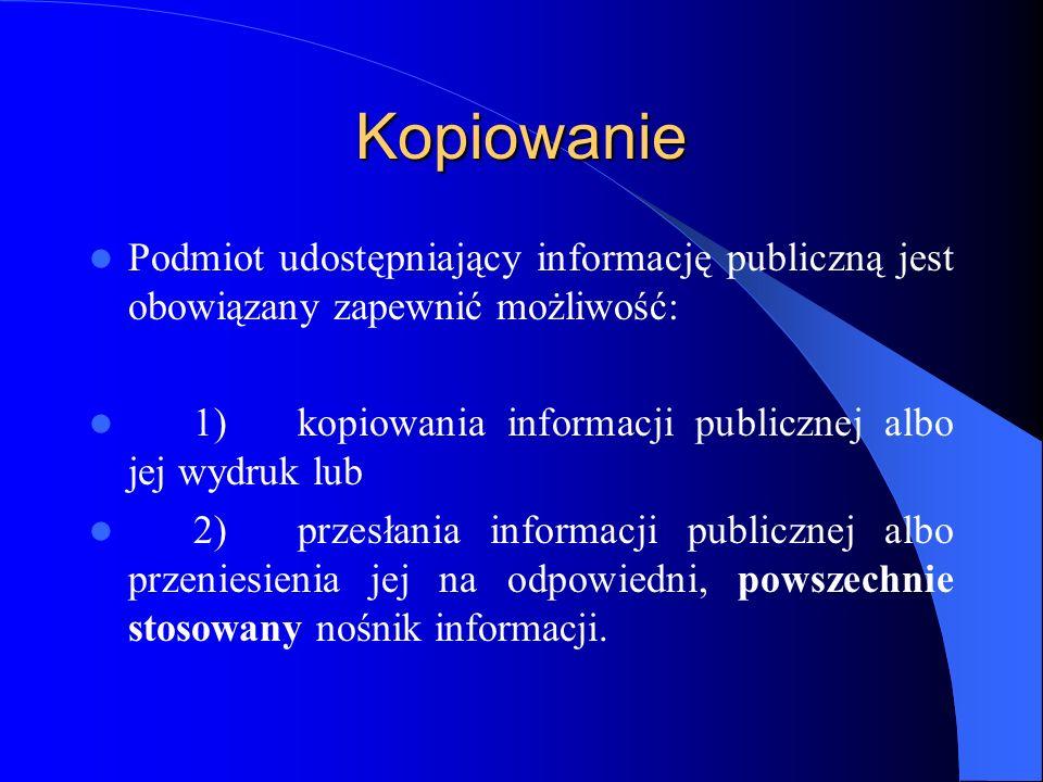 Kopiowanie Podmiot udostępniający informację publiczną jest obowiązany zapewnić możliwość: 1)kopiowania informacji publicznej albo jej wydruk lub 2)pr