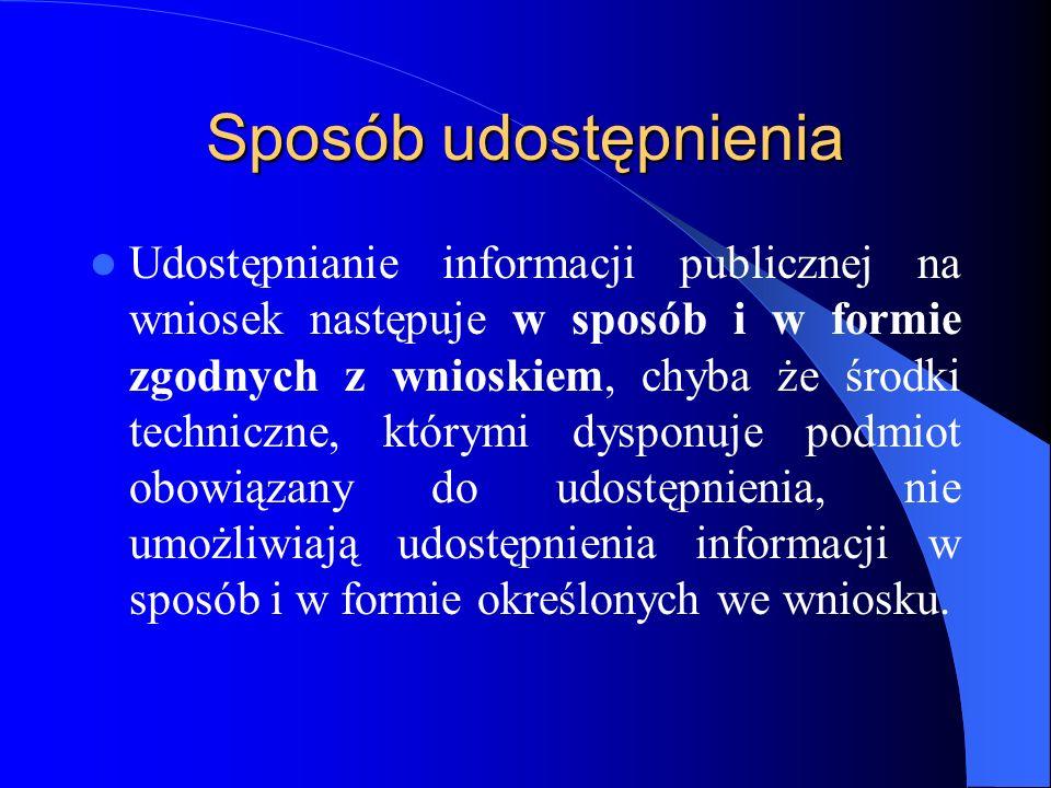 Sposób udostępnienia Udostępnianie informacji publicznej na wniosek następuje w sposób i w formie zgodnych z wnioskiem, chyba że środki techniczne, kt