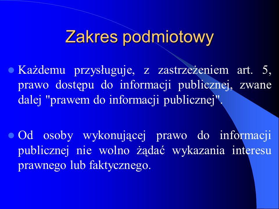 Zakres podmiotowy Każdemu przysługuje, z zastrzeżeniem art. 5, prawo dostępu do informacji publicznej, zwane dalej