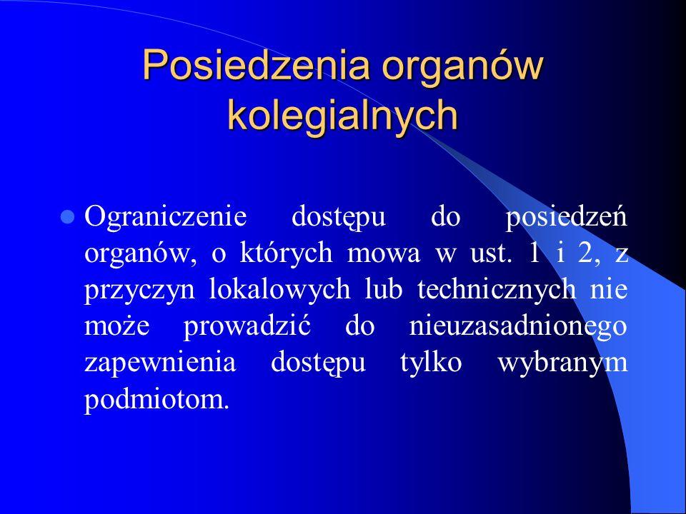 Posiedzenia organów kolegialnych Ograniczenie dostępu do posiedzeń organów, o których mowa w ust. 1 i 2, z przyczyn lokalowych lub technicznych nie mo