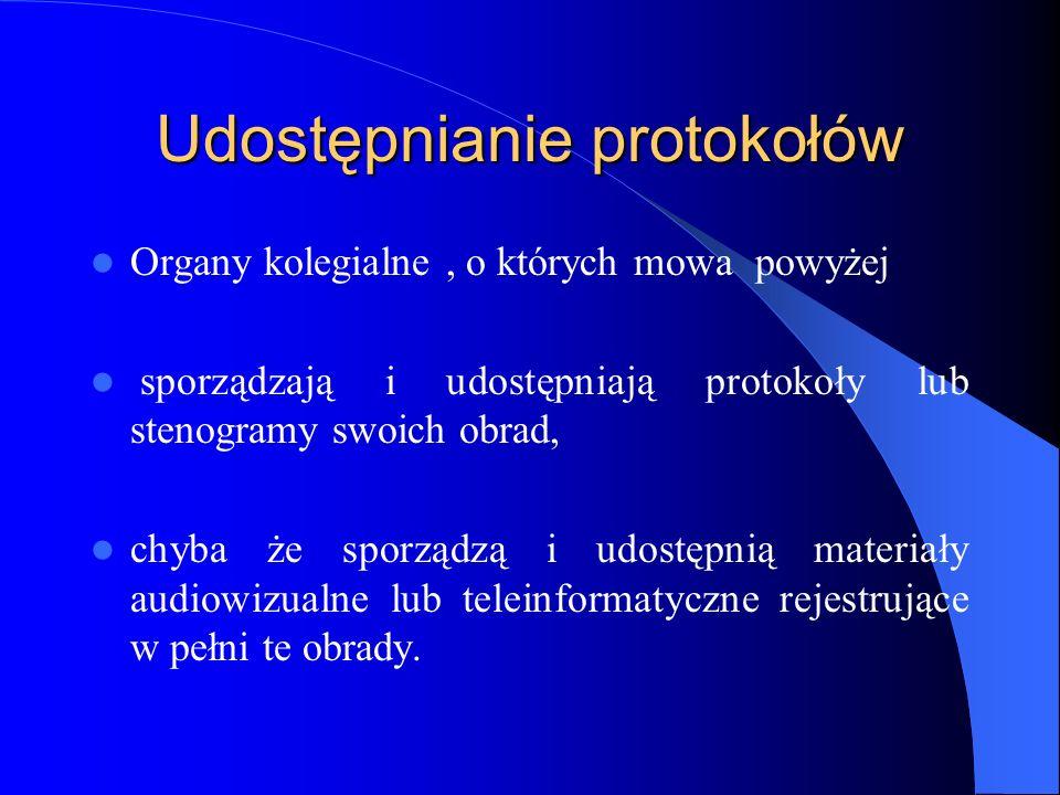 Udostępnianie protokołów Organy kolegialne, o których mowa powyżej sporządzają i udostępniają protokoły lub stenogramy swoich obrad, chyba że sporządz