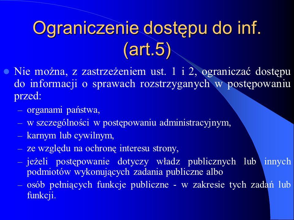 Ograniczenie dostępu do inf. (art.5) Nie można, z zastrzeżeniem ust. 1 i 2, ograniczać dostępu do informacji o sprawach rozstrzyganych w postępowaniu