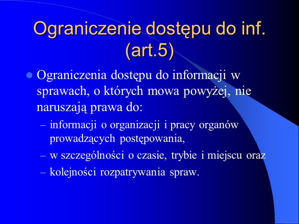 Ograniczenie dostępu do inf. (art.5) Ograniczenia dostępu do informacji w sprawach, o których mowa powyżej, nie naruszają prawa do: – informacji o org