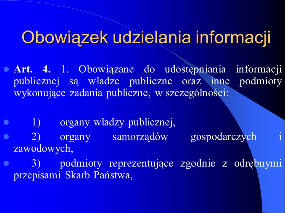 Obowiązek udzielania informacji Art. 4. 1. Obowiązane do udostępniania informacji publicznej są władze publiczne oraz inne podmioty wykonujące zadania