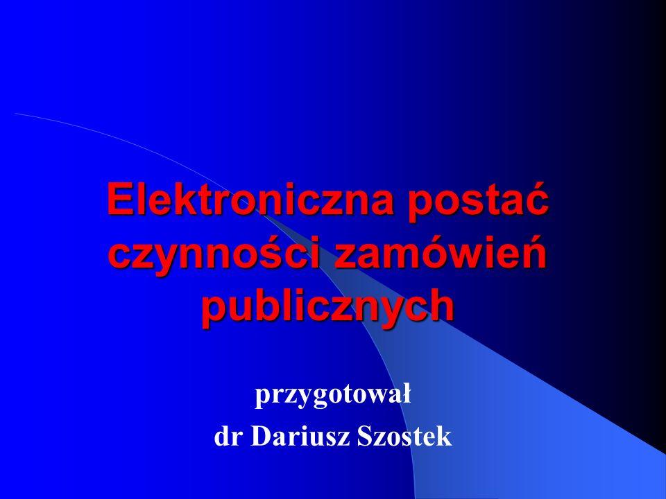 Elektroniczna postać czynności zamówień publicznych przygotował dr Dariusz Szostek