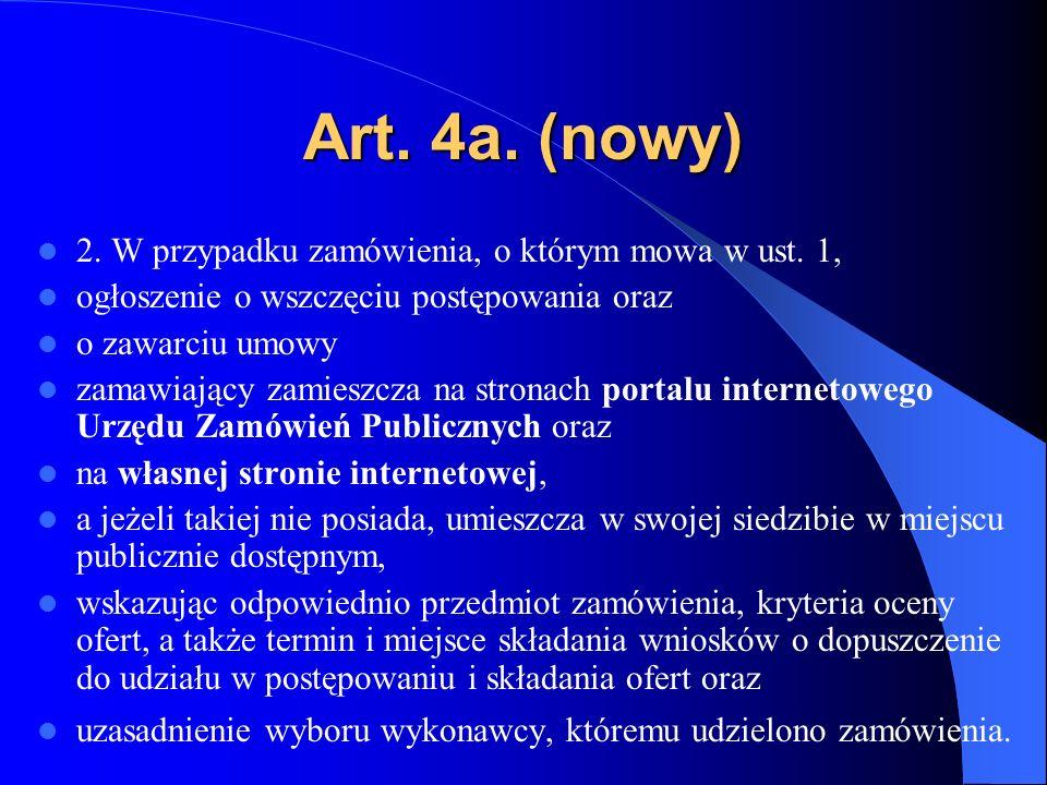 Art. 4a. (nowy) 2. W przypadku zamówienia, o którym mowa w ust. 1, ogłoszenie o wszczęciu postępowania oraz o zawarciu umowy zamawiający zamieszcza na