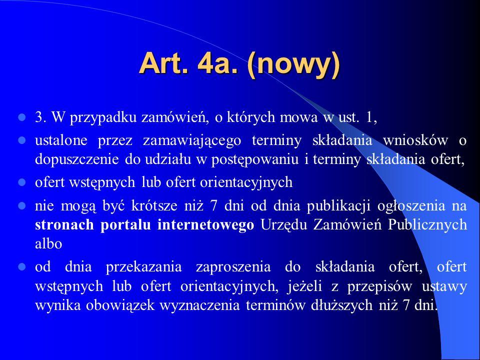 Art. 4a. (nowy) 3. W przypadku zamówień, o których mowa w ust. 1, ustalone przez zamawiającego terminy składania wniosków o dopuszczenie do udziału w