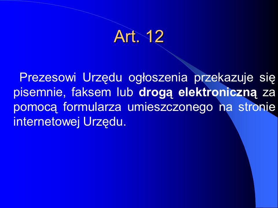 Art. 12 Prezesowi Urzędu ogłoszenia przekazuje się pisemnie, faksem lub drogą elektroniczną za pomocą formularza umieszczonego na stronie internetowej