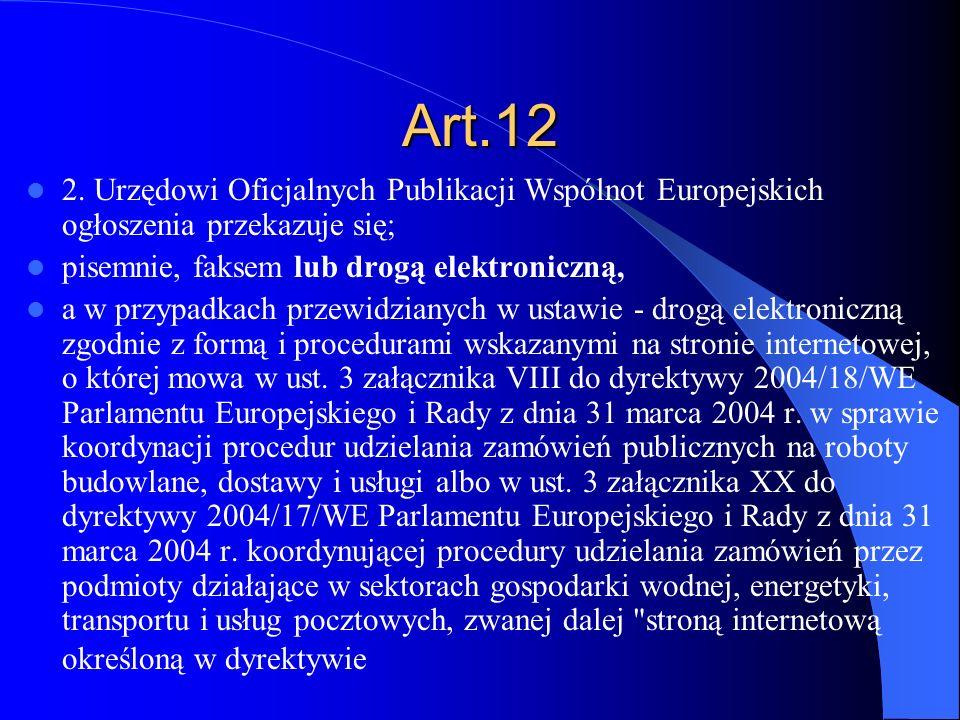 Art.12 2. Urzędowi Oficjalnych Publikacji Wspólnot Europejskich ogłoszenia przekazuje się; pisemnie, faksem lub drogą elektroniczną, a w przypadkach p