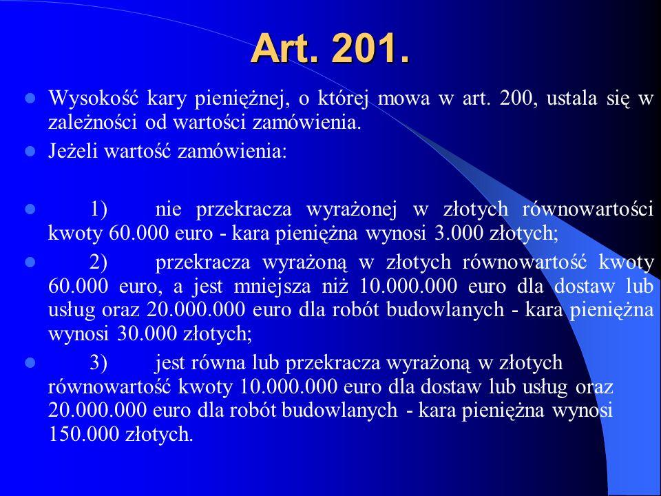 Art. 201. Wysokość kary pieniężnej, o której mowa w art. 200, ustala się w zależności od wartości zamówienia. Jeżeli wartość zamówienia: 1)nie przekra