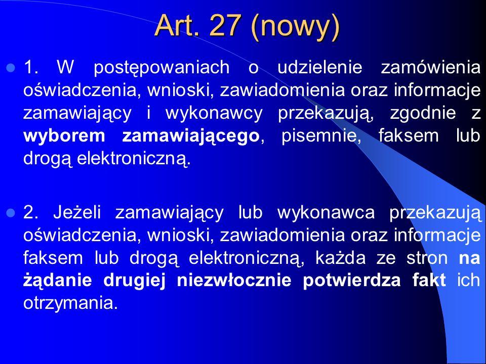 Art. 27 (nowy) 1. W postępowaniach o udzielenie zamówienia oświadczenia, wnioski, zawiadomienia oraz informacje zamawiający i wykonawcy przekazują, zg
