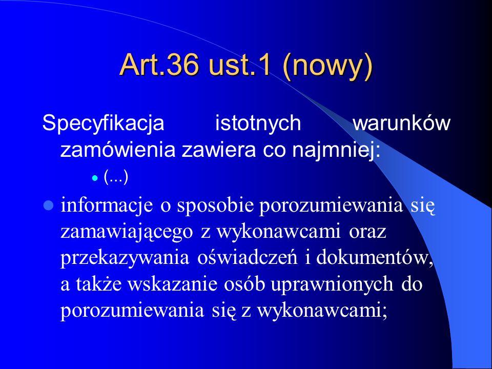 Art.36 ust.1 (nowy) Specyfikacja istotnych warunków zamówienia zawiera co najmniej: (...) informacje o sposobie porozumiewania się zamawiającego z wyk