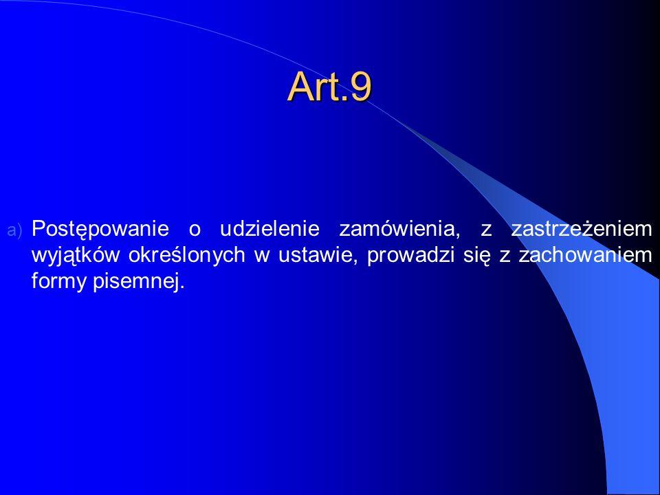 Art.9 a) Postępowanie o udzielenie zamówienia, z zastrzeżeniem wyjątków określonych w ustawie, prowadzi się z zachowaniem formy pisemnej.