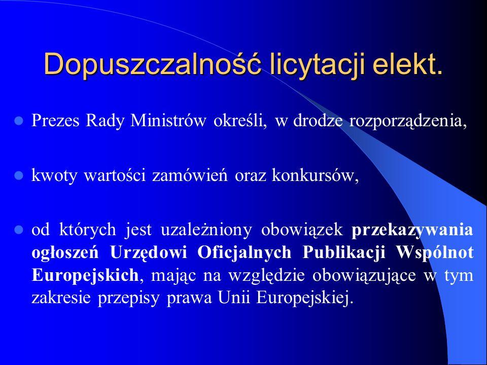 Dopuszczalność licytacji elekt. Prezes Rady Ministrów określi, w drodze rozporządzenia, kwoty wartości zamówień oraz konkursów, od których jest uzależ