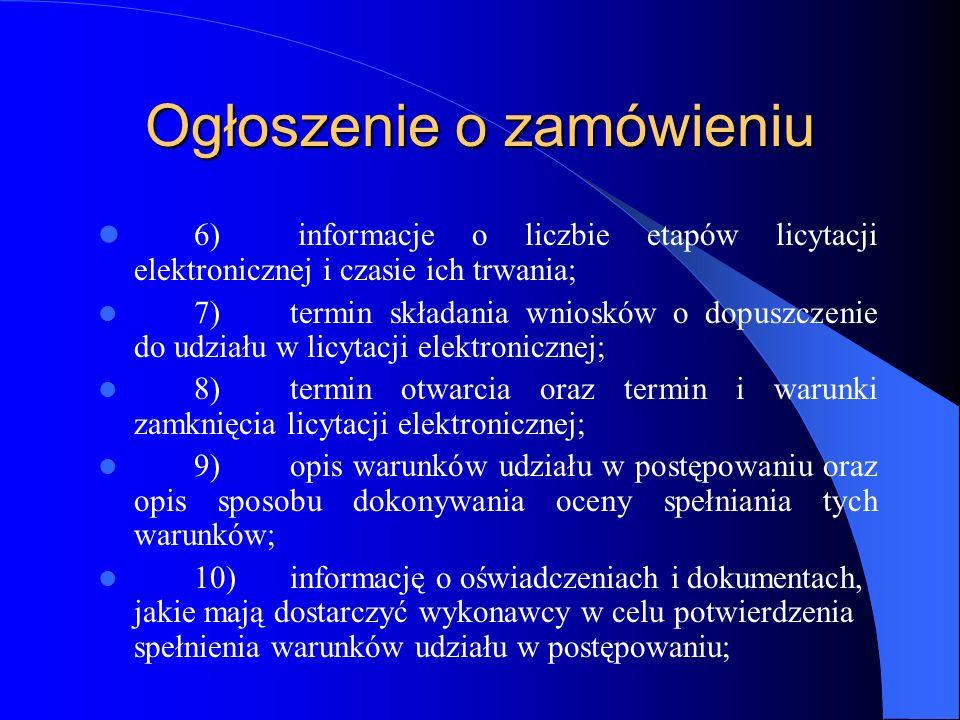 Ogłoszenie o zamówieniu 6) informacje o liczbie etapów licytacji elektronicznej i czasie ich trwania; 7)termin składania wniosków o dopuszczenie do ud