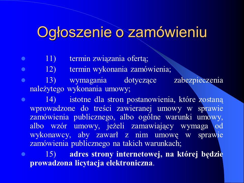 Ogłoszenie o zamówieniu 11)termin związania ofertą; 12)termin wykonania zamówienia; 13)wymagania dotyczące zabezpieczenia należytego wykonania umowy;
