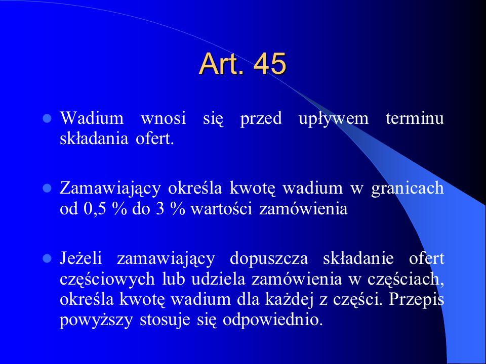 Art. 45 Wadium wnosi się przed upływem terminu składania ofert. Zamawiający określa kwotę wadium w granicach od 0,5 % do 3 % wartości zamówienia Jeżel