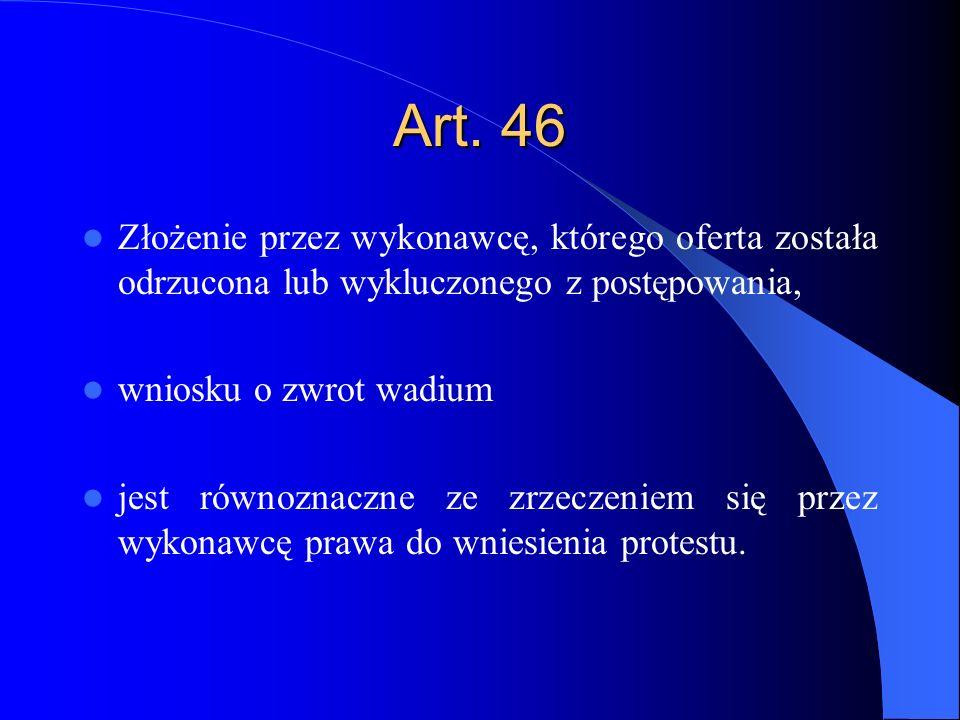Art. 46 Złożenie przez wykonawcę, którego oferta została odrzucona lub wykluczonego z postępowania, wniosku o zwrot wadium jest równoznaczne ze zrzecz
