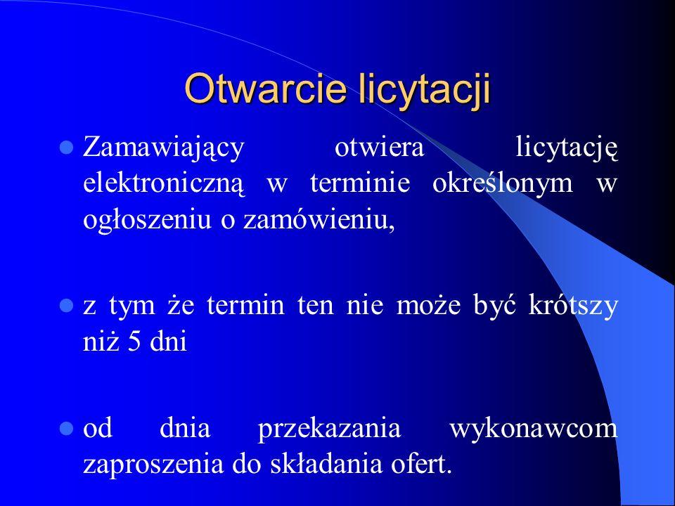 Otwarcie licytacji Zamawiający otwiera licytację elektroniczną w terminie określonym w ogłoszeniu o zamówieniu, z tym że termin ten nie może być króts