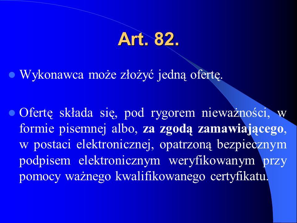 Art. 82. Wykonawca może złożyć jedną ofertę. Ofertę składa się, pod rygorem nieważności, w formie pisemnej albo, za zgodą zamawiającego, w postaci ele