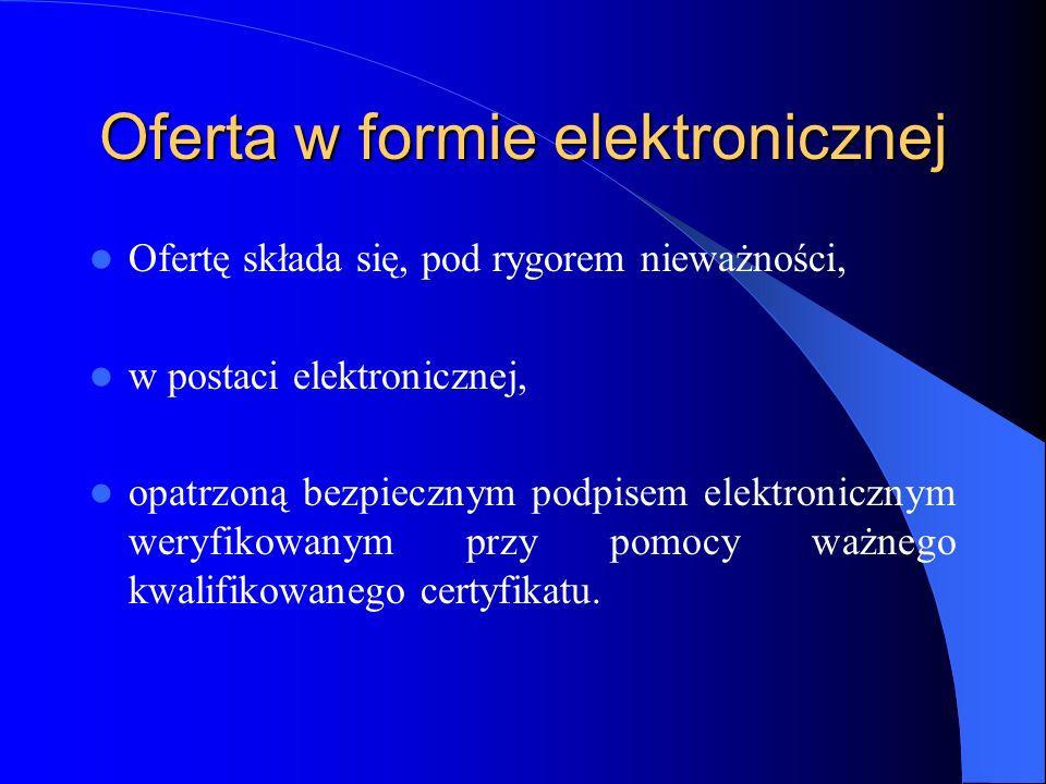 Oferta w formie elektronicznej Ofertę składa się, pod rygorem nieważności, w postaci elektronicznej, opatrzoną bezpiecznym podpisem elektronicznym wer