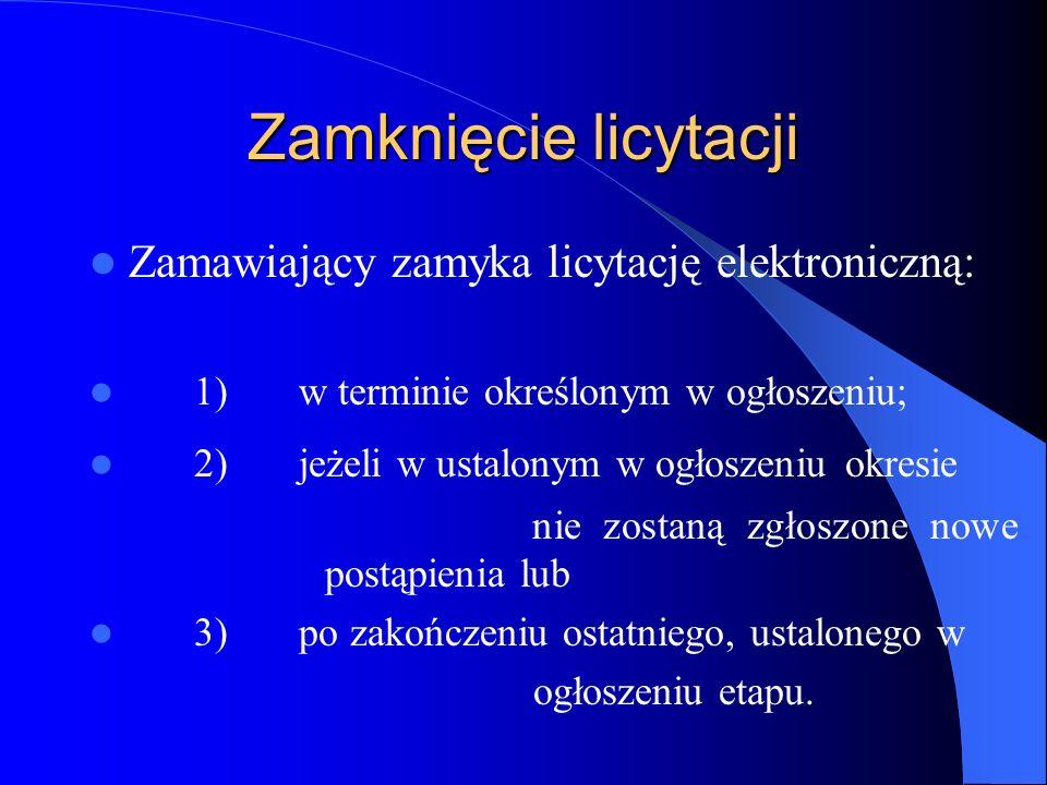 Zamknięcie licytacji Zamawiający zamyka licytację elektroniczną: 1)w terminie określonym w ogłoszeniu; 2)jeżeli w ustalonym w ogłoszeniu okresie nie z