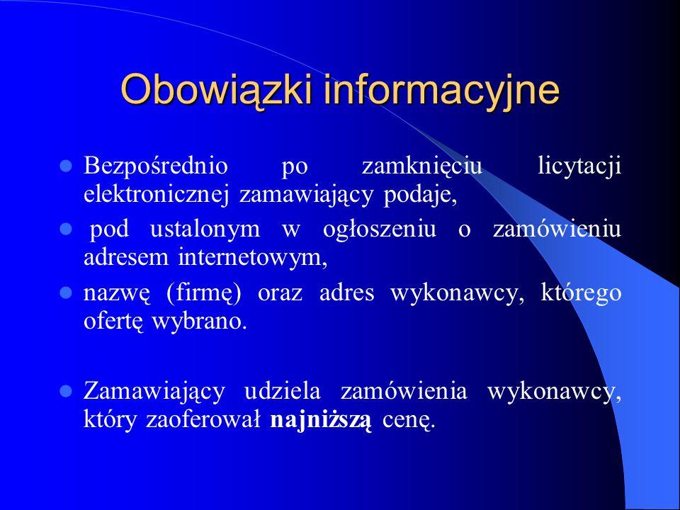 Obowiązki informacyjne Bezpośrednio po zamknięciu licytacji elektronicznej zamawiający podaje, pod ustalonym w ogłoszeniu o zamówieniu adresem interne