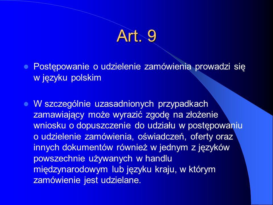 Art. 9 Postępowanie o udzielenie zamówienia prowadzi się w języku polskim W szczególnie uzasadnionych przypadkach zamawiający może wyrazić zgodę na zł