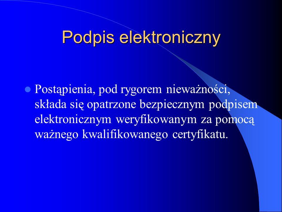 Podpis elektroniczny Postąpienia, pod rygorem nieważności, składa się opatrzone bezpiecznym podpisem elektronicznym weryfikowanym za pomocą ważnego kw