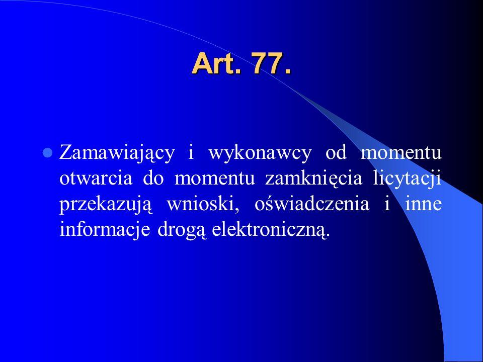 Art. 77. Zamawiający i wykonawcy od momentu otwarcia do momentu zamknięcia licytacji przekazują wnioski, oświadczenia i inne informacje drogą elektron