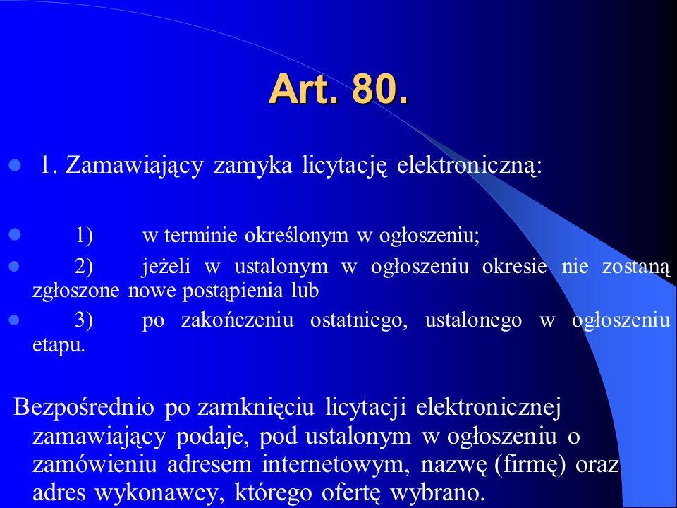 Art. 80. 1. Zamawiający zamyka licytację elektroniczną: 1)w terminie określonym w ogłoszeniu; 2)jeżeli w ustalonym w ogłoszeniu okresie nie zostaną zg