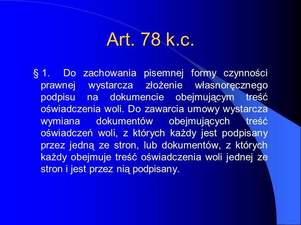 Art. 78 k.c. § 1.Do zachowania pisemnej formy czynności prawnej wystarcza złożenie własnoręcznego podpisu na dokumencie obejmującym treść oświadczenia