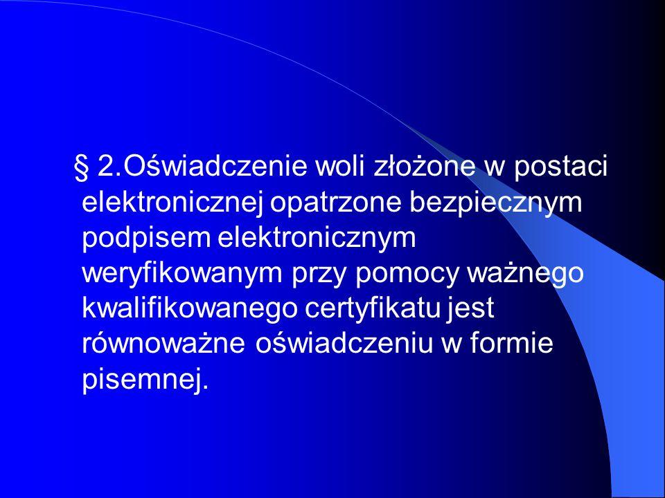 § 2.Oświadczenie woli złożone w postaci elektronicznej opatrzone bezpiecznym podpisem elektronicznym weryfikowanym przy pomocy ważnego kwalifikowanego