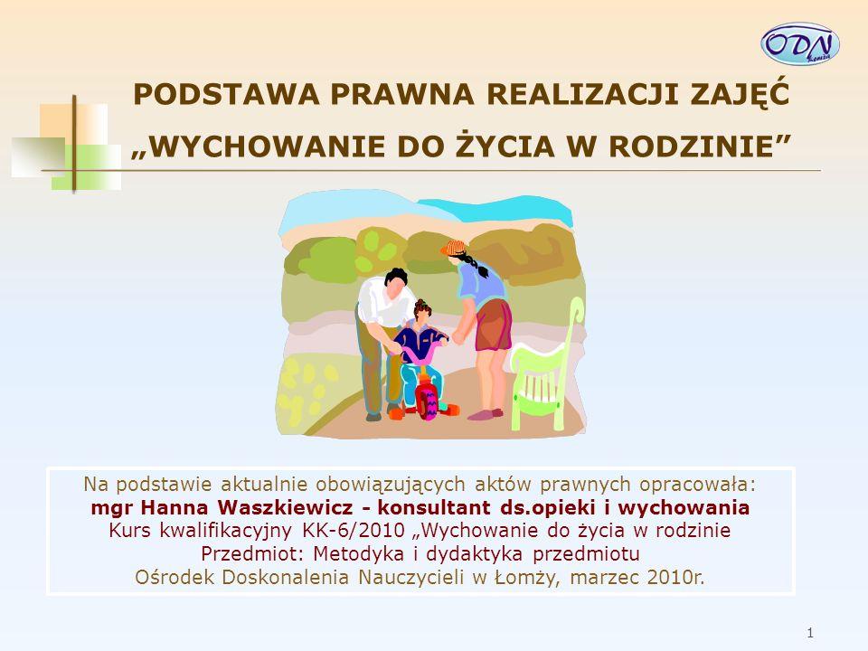 2 Wychowanie do życia w rodzinie w polskiej szkole System oświaty zapewnia w szczególności wspomaganie przez szkołę wychowawczej roli rodziny [Preambuła oraz Art.