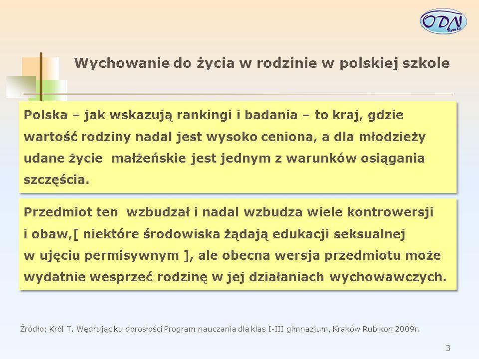 4 Wychowanie do życia w rodzinie w polskiej szkole Chodzi o to, aby sposób, w jaki obie strony – rodzina i szkoła – siebie postrzegają, a także ich oczekiwania były zbieżne i oparte na systemach wartości, polskich tradycjach i przyjętych zasadach postępowania.