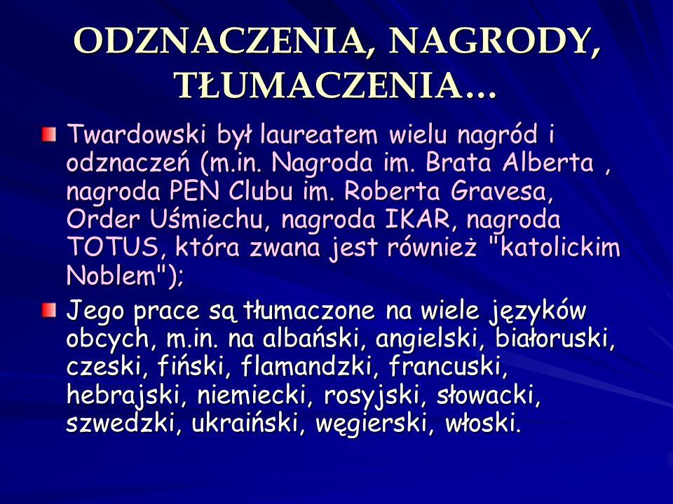 ODZNACZENIA, NAGRODY, TŁUMACZENIA… Twardowski był laureatem wielu nagród i odznaczeń (m.in. Nagroda im. Brata Alberta, nagroda PEN Clubu im. Roberta G