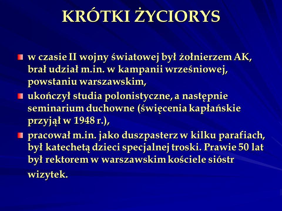 KRÓTKI ŻYCIORYS w czasie II wojny światowej był żołnierzem AK, brał udział m.in. w kampanii wrześniowej, powstaniu warszawskim, ukończył studia poloni
