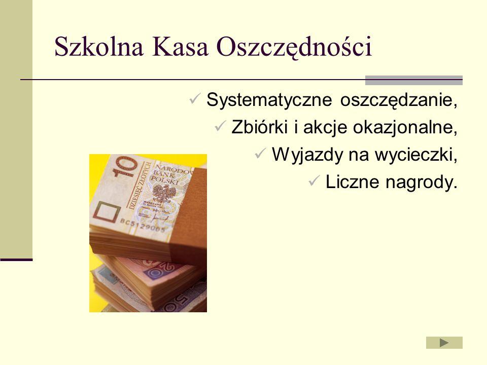 Szkolna Kasa Oszczędności Systematyczne oszczędzanie, Zbiórki i akcje okazjonalne, Wyjazdy na wycieczki, Liczne nagrody.