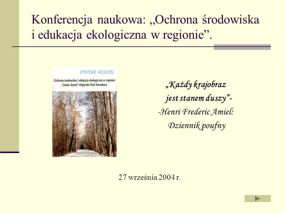 Konferencja naukowa: Ochrona środowiska i edukacja ekologiczna w regionie. Każdy krajobraz jest stanem duszy - -Henri Frederic Amiel: Dziennik poufny