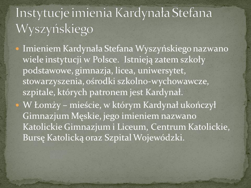 Imieniem Kardynała Stefana Wyszyńskiego nazwano wiele instytucji w Polsce. Istnieją zatem szkoły podstawowe, gimnazja, licea, uniwersytet, stowarzysze