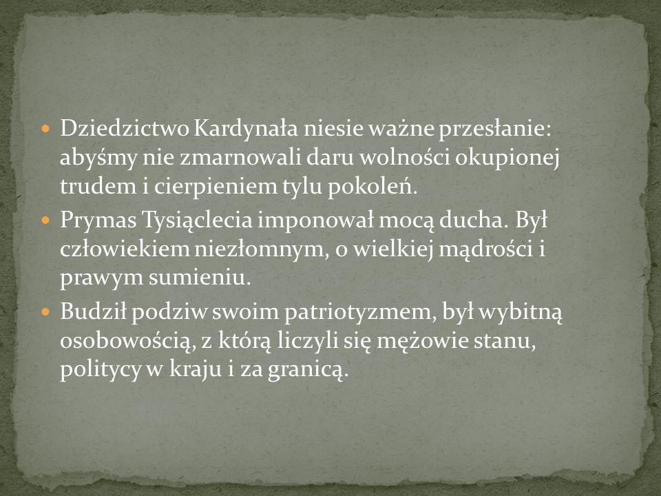 Dziedzictwo Kardynała niesie ważne przesłanie: abyśmy nie zmarnowali daru wolności okupionej trudem i cierpieniem tylu pokoleń. Prymas Tysiąclecia imp