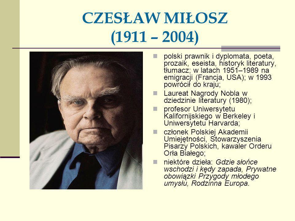 CZESŁAW MIŁOSZ (1911 – 2004) polski prawnik i dyplomata, poeta, prozaik, eseista, historyk literatury, tłumacz; w latach 1951–1989 na emigracji (Franc