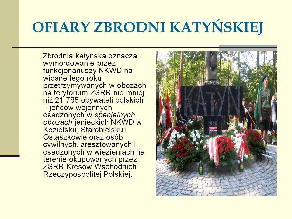OFIARY ZBRODNI KATYŃSKIEJ Zbrodnia katyńska oznacza wymordowanie przez funkcjonariuszy NKWD na wiosnę tego roku przetrzymywanych w obozach na terytori