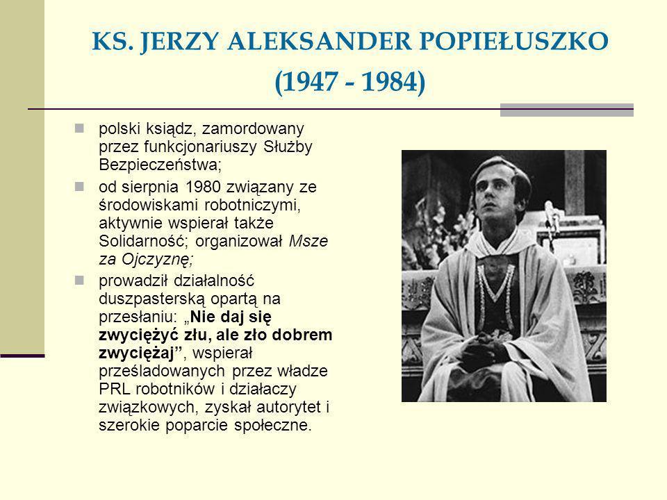 KS. JERZY ALEKSANDER POPIEŁUSZKO (1947 - 1984) polski ksiądz, zamordowany przez funkcjonariuszy Służby Bezpieczeństwa; od sierpnia 1980 związany ze śr