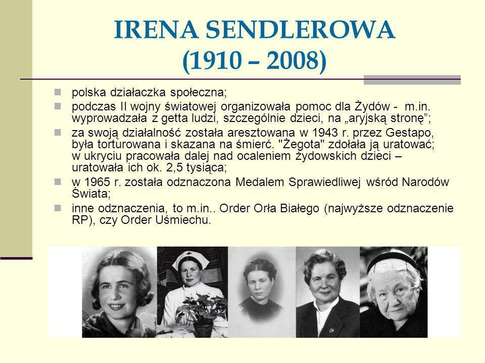 IRENA SENDLEROWA (1910 – 2008) polska działaczka społeczna; podczas II wojny światowej organizowała pomoc dla Żydów - m.in. wyprowadzała z getta ludzi