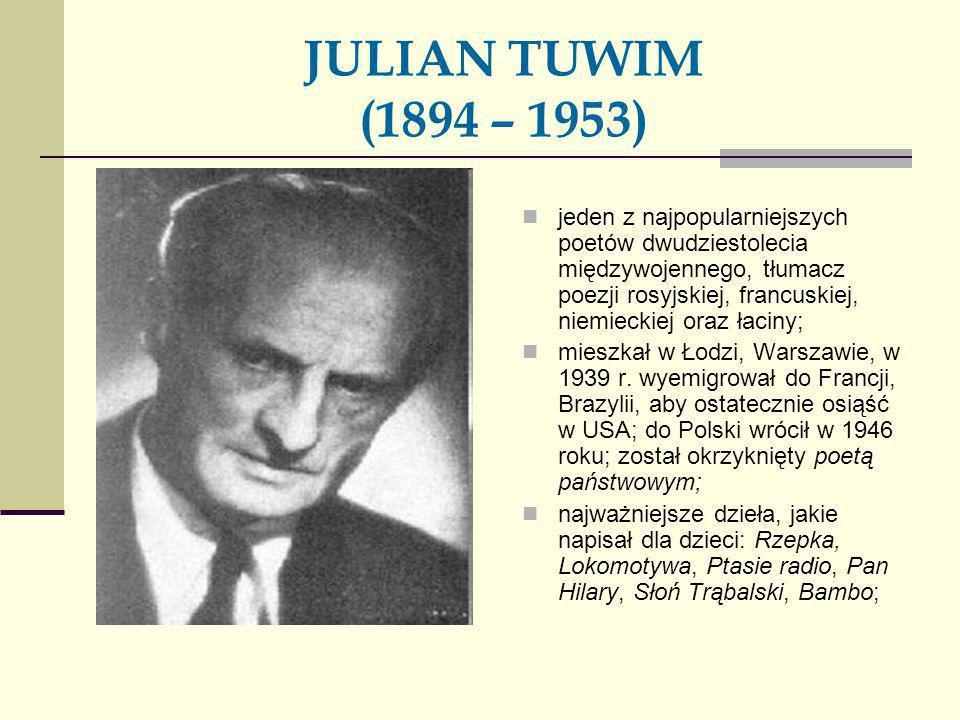 JULIAN TUWIM (1894 – 1953) jeden z najpopularniejszych poetów dwudziestolecia międzywojennego, tłumacz poezji rosyjskiej, francuskiej, niemieckiej ora