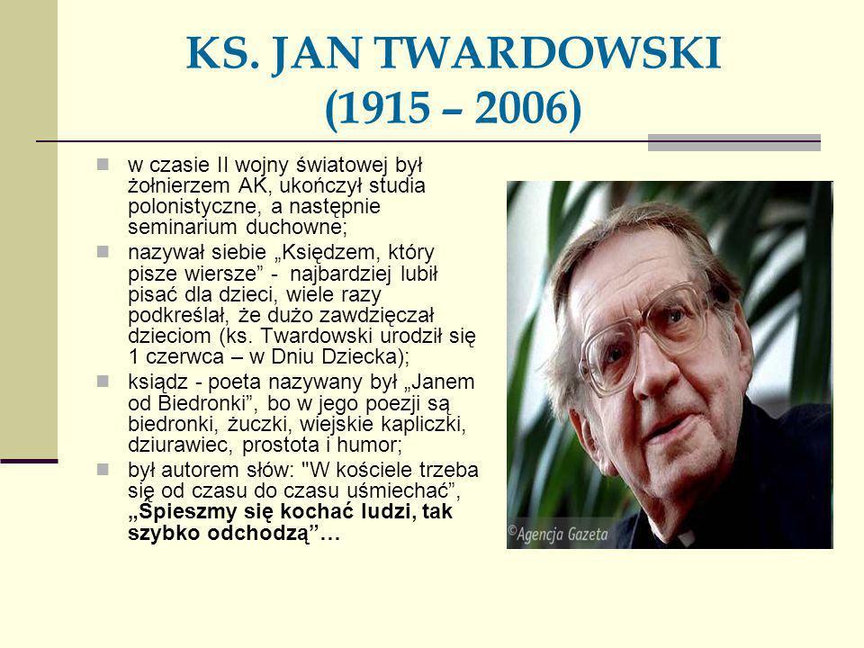 KS. JAN TWARDOWSKI (1915 – 2006) w czasie II wojny światowej był żołnierzem AK, ukończył studia polonistyczne, a następnie seminarium duchowne; nazywa