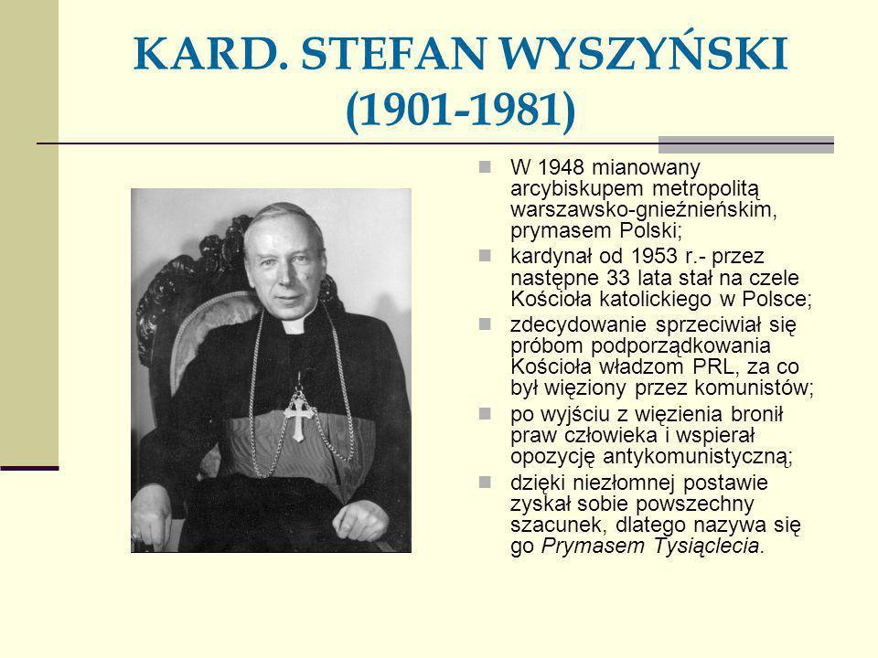 KARD. STEFAN WYSZYŃSKI (1901-1981) W 1948 mianowany arcybiskupem metropolitą warszawsko-gnieźnieńskim, prymasem Polski; kardynał od 1953 r.- przez nas